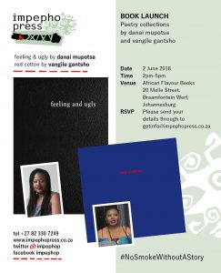 impepho press Book Launch of two poetry collections - feeling and ugly by danai moppets and red cotton by vangile gantsho. Please join us for the launch at African Flavour Books in Johannesburg on 2 June 2018.
